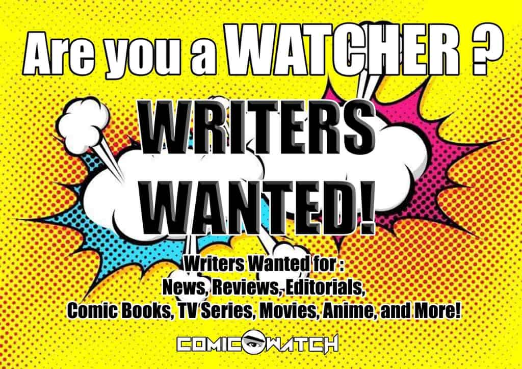 comic watch writers wanted